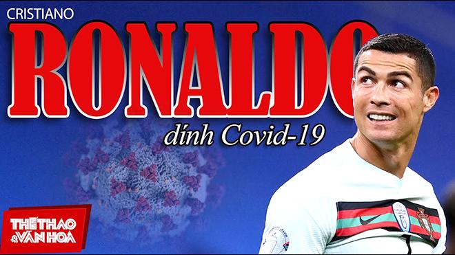 Từ vụ Ronaldo dương tính với Covid-19: Khi Sao cũng có dính bệnh