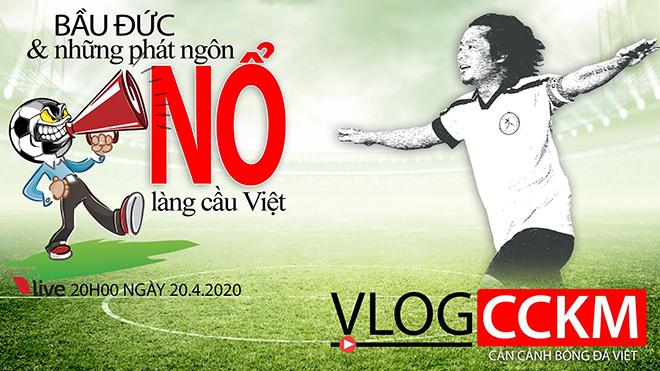 Vlog CCKM - Cận cảnh bóng đá Việt. Số 5: Bầu Đức và những phát ngôn 'Nổ' làng cầu Việt