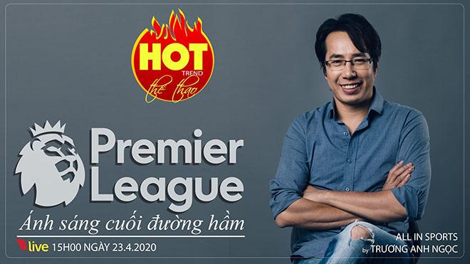[TRỰC TIẾP] HOT TREND Thể thao cùng BLV Trương Anh Ngọc. Số 5: Giải Ngoại hạng Anh 2020 - Hủy kết quả hay đá tiếp?