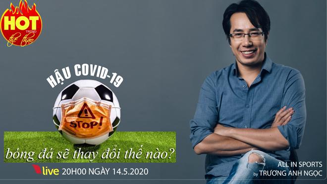 HOT TREND Thể thao cùng BLV Trương Anh Ngọc. Số 8: Hậu Covid-19 bóng đá thay đổi thế nào?